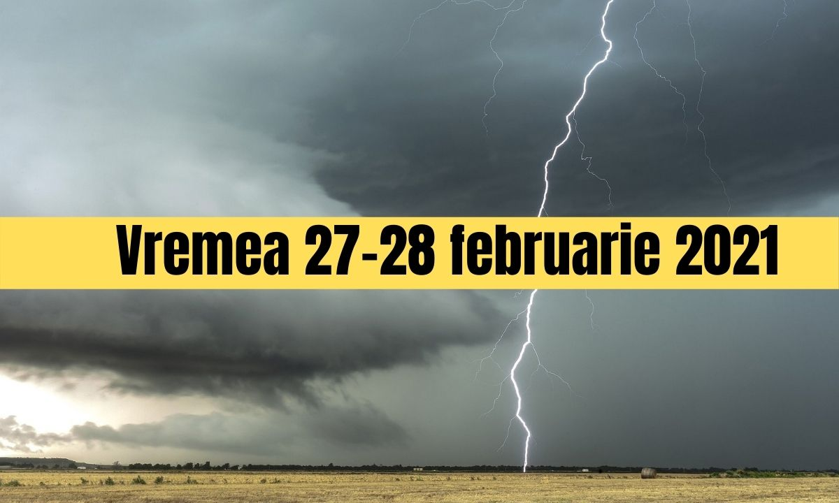 Vremea 27-28 februarie 2021